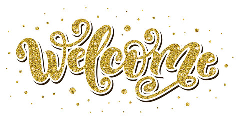 Welcome. Hand Lettering word. Handwritten modern brush typography sign. Gold glitter effect. Vector illustration