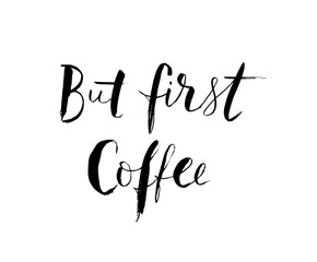 But first Coffee text. Hand lettering. Modern brush calligraphy. Vector illustration