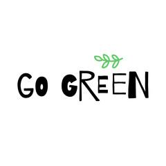 Go Green simple inspirational poster. Vector illustration.