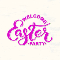Welcome Easter Party text isolated on textured background. Hand drawn lettering Easter as logo, badge, icon, patch. Template for Happy Easter greeting card, party invitation, web.