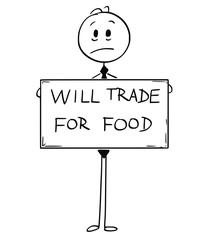Cartoon stick man drawing conceptual illustration of sad hungry unemployed businessman holding large will trade for food sign. Business concept of stock or commodity market crisis.