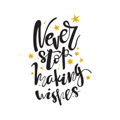 Hand drawn lettering. Ink illustration. Modern brush calligraphy. Isolated on white background. Never stop making wishes.
