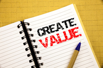 Create Value. Business concept for Creating Motivation written on notepad with copy space on old wood wooden background with pen marker