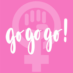 Go - hand drawn lettering phrase about woman, girl, female, feminism on the pink background. Fun brush ink inscription for photo overlays, greeting card or print, poster design.