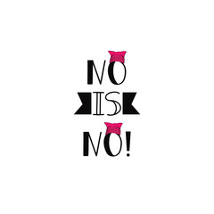 No is no . Feminism quote, woman motivational slogan. lettering. pink hat. Vector design.