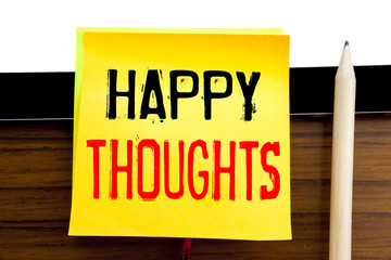 Hand writing text caption inspiration   Happy Thoughts. Business concept for Happiness Thinking Good written on sticky note paper on the wooden and tablet background.