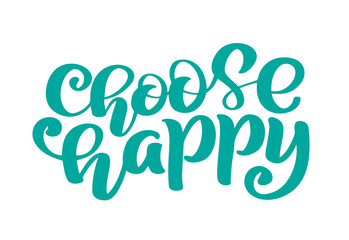 Choose Happy Hand drawn text. Trendy hand lettering quote, fashion graphics, vintage art print for posters and greeting cards design. Calligraphic isolated quote in black ink. Vector illustration