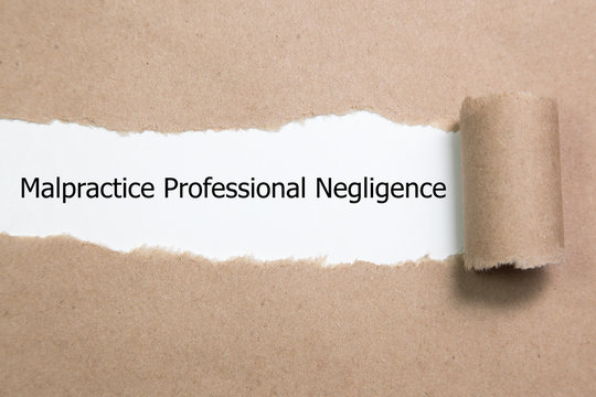 Text Malpractice Professional Negligence appearing behind ripped paper.
