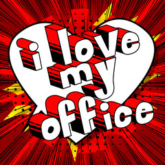 I Love My Office - Comic book style phrase on abstract background.