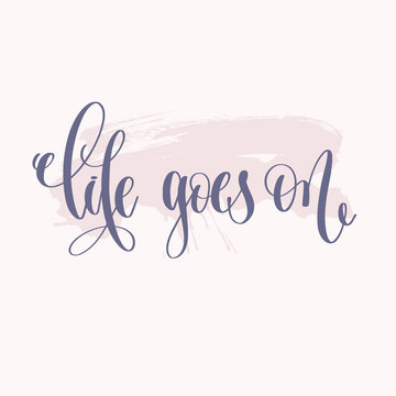 life goes on - hand lettering text about life poster