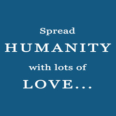 spread humanity with lots of love