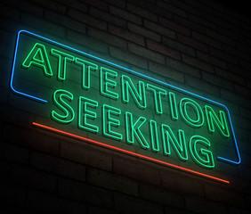 Attention seeking concept.