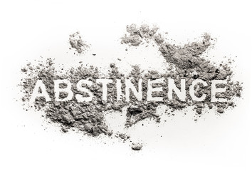 Abstinence word written in ash, sand or dust