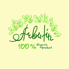 Arbutin Organic product handwritten name of arbutin. Print for labels, advertising, price tag, brochure, booklet, tablets, cosmetics and cream packaging. Natural vegetable herbal, botanical style,