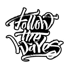 Follow the Waves. Modern Calligraphy Hand Lettering for Serigraphy Print