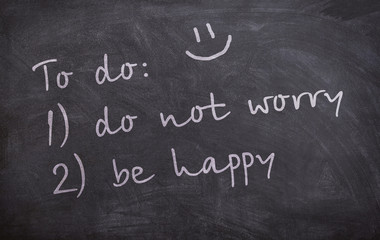 be happy, to do: 1) do not worry 2) be happy