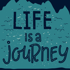 Life is a journey. Hand drawn lettering quote.
