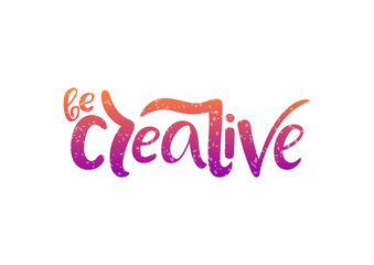 Hand drawn lettering phrase Be creative