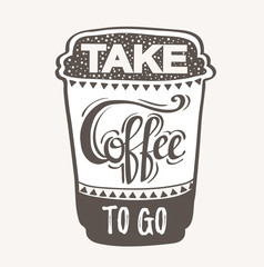 """""""Take Coffee to go"""" Hipster doodle Stylized Lettering. Vector Illustration"""