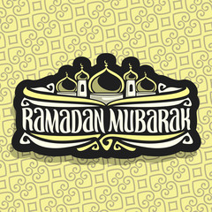 Vector logo for muslim calligraphy Ramadan Mubarak, black sign with original brush typeface for words ramadan mubarak, label with golden domes and minarets of mubarak mosque on yellow moroccan pattern