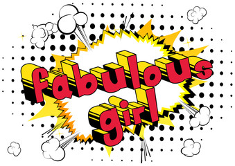 Fabulous Girl - Comic book style phrase on abstract background.