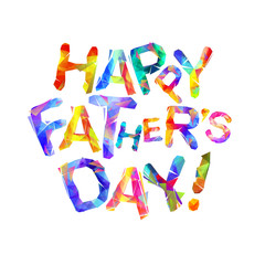 Happy fathers day. Ttriangular letters