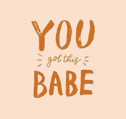 You got this babe lettering. Hand drawn calligraphy brush pen text. Minimal inscription. Funny nice motivation phrase. Vector eps