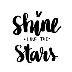 Shine like the stars - Vector hand drawn lettering phrase. Brush