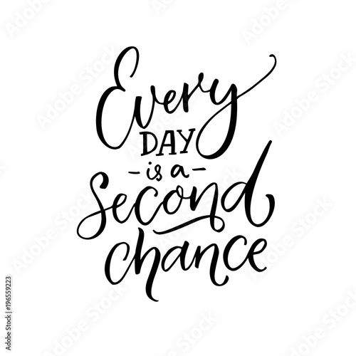 Every day is a second chance. Inspirational quote about life ...