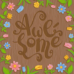 Word Awesome engraved on wood. Floral frame. Rustic style.