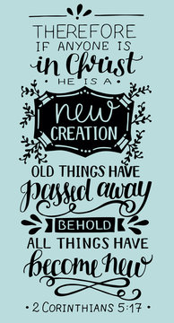 Hand lettering with bible verse If anyone is in Christ, he is new creation, old things have passed away.
