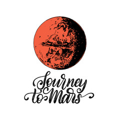 Hand lettering phrase Journey To Mars. Drawn vector illustration of Mars planet. Inspirational poster, card etc