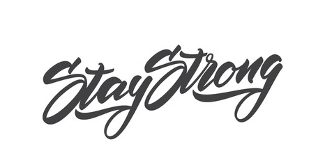 Handwritten modern type lettering of Stay Strong. Typography Design