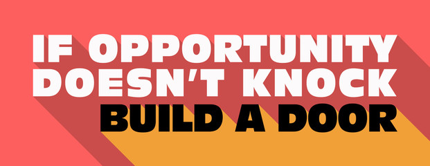 If Opportunity Doesn't Knock Build a Door Message