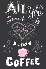 All you need is love and coffee, funny hand drawn lettering on dark background.