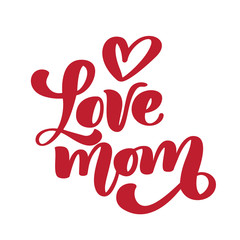 I love mom. Handwritten lettering text for greeting card for mother day. Isolated on white vector illustration