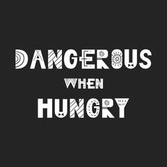 Dangerous when hungry - Cute and fun hand drawn nursery poster with handdrawn lettering in scandinavian style