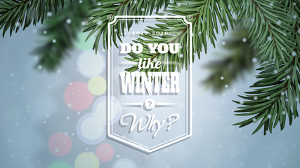 "Widescreen vector background. Winter composition with Christmas tree on snowfall backdrop and fir tree in the foreground. The inscription ""Do you like winter? Why?"""