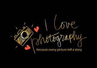 I love photography because every picture tell a story lettering and camera