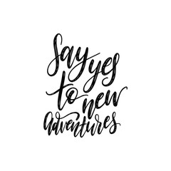 Say Yes To New Adventures handwritten motivational phrase. Vector calligraphic illustration on white background