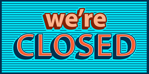 We are closed banner , sing in retro style. Typography. Vector illustration design.