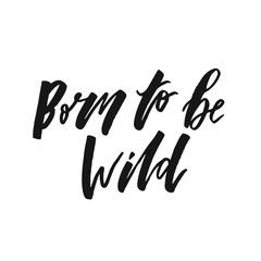 Born to be wild text lettering black calligraphy