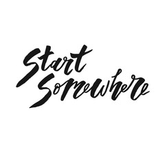 Start somewhere text lettering calligraphy black