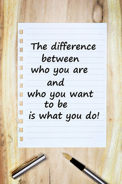 The difference between who you are and who you want to be is what you do on paper