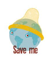 Save me. Stop Aids typographical vintage style grunge poster. Planet Earth in a hat-condom. Retro vector illustration.