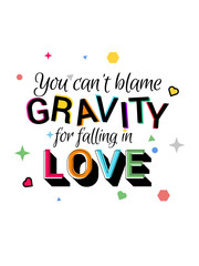 You cant blame gravity for falling in love typography slogan vector design for t shirt printing, embroidery, apparels, tee graphics and tee design