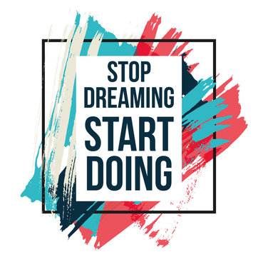 Motivational quotes vector illustration. Inspirational quotes poster. Stop dreaming start doing