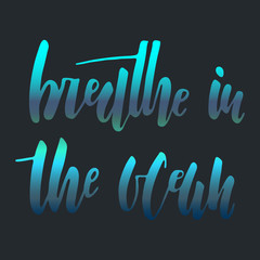 Breath in the ocean. Hand lettering