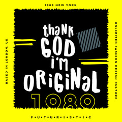 Thank God I'm Original, Typography Quote T Shirt Graphic Design, Vector Illustration, Artistic Concept, Urban Cultural Design for Young Fashion Style