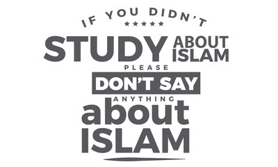 if you didn't study about islam please don't say anything about islam
